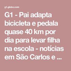 G1 - Pai adapta bicicleta e pedala quase 40 km por dia para levar filha na escola  - notícias em São Carlos e Região