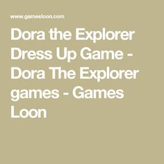 Dora the Explorer Dress Up Game - Dora The Explorer games - Games Loon