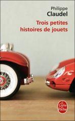 Trois petites histoires de jouets – Philippe Claudel – Editions Virgile et Daniel Legrand – 2004