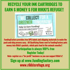**Rikki's Refuge is participating in the FundingFactory® Recycling Program! This fundraiser is FREE and simple because there's nothing to sell, no paperwork to fill out and no deadline. The program runs year-round, accumulating constant income for RIKKI'S from your efforts in recycling!  WE NEED YOUR SUPPORT!  You are vital to our fundraising success. It doesn't cost you a cent as FREE prepaid shipping labels are provided to you and REGISTRATION IS FREE!  NOTE:  sign up at…