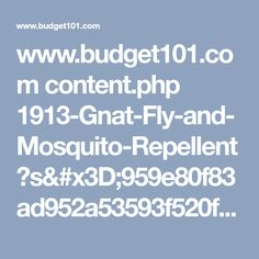 www.budget101.com content.php 1913-Gnat-Fly-and-Mosquito-Repellent?s=959e80f83ad952a53593f520fde79f38