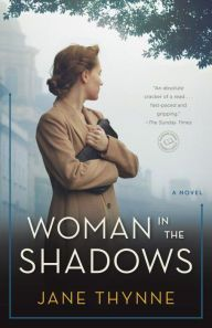 Woman in the Shadows by Jane Thynne. A novel featuring Clara Vine, the actress and British spy in prewar Germany who maneuvers through the treacherous Nazi society gathering intelligence—and discovering a deadly secret.