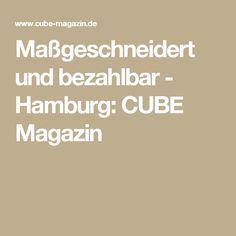 Maßgeschneidert und bezahlbar - Hamburg: CUBE Magazin