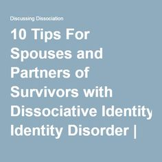 10 Tips For Spouses and Partners of Survivors with Dissociative Identity Disorder | Discussing Dissociation