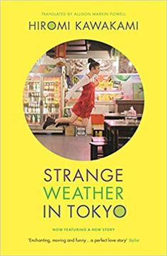 Buy Strange Weather in Tokyo 9781783785797 by Hiromi Kawakami for The Guardian, Strange Weather, Perfect Love, Latest Books, News Media, First Night, Awkward, Good Books