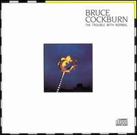 Bruce Cockburn - The Trouble with Normal (1983)