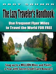 The Lazy Traveler's Handbook:   Use Frequent Flyer Miles to Travel the World FOR FREE (Lazy Travelers Handbooks Book 1) by Andy Shuman http://www.amazon.com/dp/B008EFG9MQ/ref=cm_sw_r_pi_dp_nD1Ivb0M66VA9