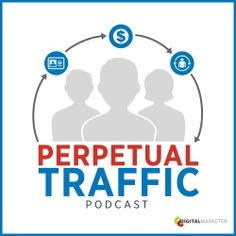 Perpetual Traffic by Digital Marketer | Facebook Advertising | Online Marketing | Digital Marketing: EP44: Amy Porterfield on Launching Products with Facebook Ads