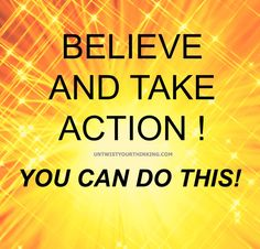That's the key! And if you believe yes, you can do it! You Can Do Anything, Say You, Meditation Art, Take Action, You Deserve, Work On Yourself, Knowing You, Einstein, Affirmations