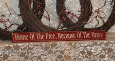 Home Of The Free, Because Of The Brave - Primitive Country Shelf Sitter Painted Wood Signage,patriotic sign by thecountrysignshop on Etsy https://www.etsy.com/listing/187548560/home-of-the-free-because-of-the-brave