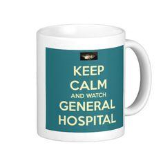 KEEP CALM AND WATCH GENERAL HOSPITAL mug.
