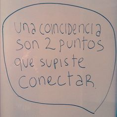 """""""Una coincidencia son dos puntos que supiste conectar"""" --------> #LaFrasedelDía"""