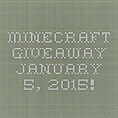 Minecraft Giveaway January 5, 2015!