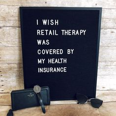 Funny letterboard, I wish retail therapy was covered by my health insurance. Shopping and fashion quotes Great Quotes, Quotes To Live By, Me Quotes, Funny Quotes, Inspirational Quotes, Humor Quotes, Wisdom Quotes, Music Quotes, Motivational Quotes