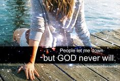 People will let you down - but GOD never will...