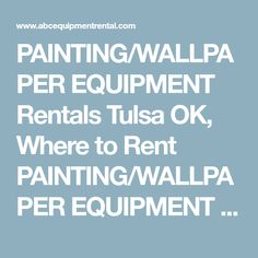 PAINTING/WALLPAPER EQUIPMENT Rentals Tulsa OK, Where to Rent PAINTING/WALLPAPER EQUIPMENT in Tulsa OK, Sand Springs OK, Broken Arrow OK, Sapulpa OK