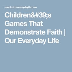 Children's Games That Demonstrate Faith | Our Everyday Life