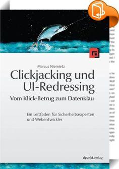 Clickjacking und UI-Redressing - Vom Klick-Betrug zum Datenklau    ::  Das Buch befasst sich mit den Themen Clickjacking und UI-Redressing. Hierbei handelt es sich um eine Art der Webseitenmanipulation, um Benutzer vermeintlich sichere Aktionen ausführen zu lassen. Ziel des Buches ist es ein tiefgehendes und praxisorientiertes Verständnis über derzeit vorhandene Angriffe zu vermitteln. Dabei werden verschiedene Angriffsszenarien und entsprechende Gegenmaßnahmen vorgestellt, u.a. ein au...