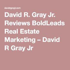 David R. Gray Jr. Reviews BoldLeads Real Estate Marketing – David R Gray Jr