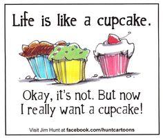 Life is like a cupcake....