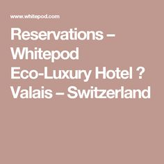 Reservations – Whitepod Eco-Luxury Hotel ❄ Valais – Switzerland