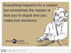 That's always the reason when it comes to me LOL well the bad decision one at least haha Great Quotes, Me Quotes, Funny Quotes, Funny Memes, Quotable Quotes, Amazing Quotes, Haha Funny, Hilarious, Funny Stuff