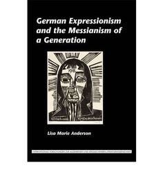 German expressionism and the Messianism of a generation / Lisa Marie Anderson - Amsterdam ; New York : Rodopi, 2011