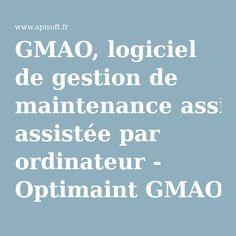 GMAO, logiciel de gestion de maintenance assistée par ordinateur - Optimaint GMAO par Apisoft