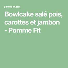 Bowlcake salé pois, carottes et jambon - Pomme Fit
