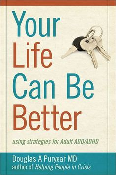 Your Life Can Be Better: using strategies for Adult ADD/ADHD - Douglas Puryear
