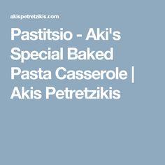 Pastitsio - Aki's Special Baked Pasta Casserole | Akis Petretzikis