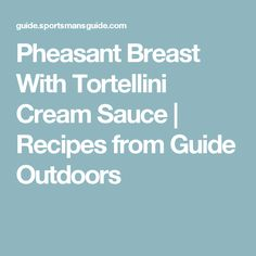 Pheasant Breast With Tortellini Cream Sauce | Recipes from Guide Outdoors