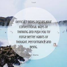 'Difficult times disrupt your conventional ways of thinking and push you to forge better habits of thought, performance and being'