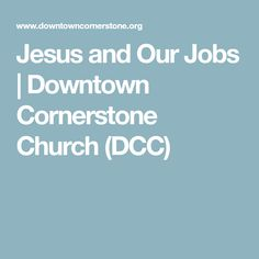 Jesus and Our Jobs | Downtown Cornerstone Church (DCC)