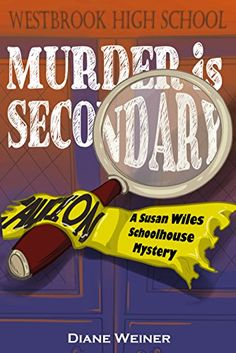 Murder is Secondary: A Susan Wiles Schoolhouse Mystery by Diane Weiner