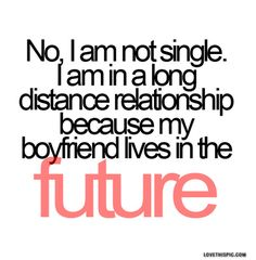 My boyfriend live in the future funny quotes girly relationships quote