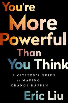 You're More Powerful than You Think: A Citizen's Guide to Making Change Happen: Eric Liu You Get It, How To Get, How To Plan, Penguin Books Uk, Facts About Guys, Political Spectrum, Make A Change, Life Purpose, Numerology