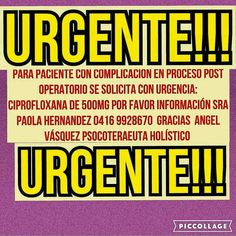 """@Regrann from @pataypedal -  URGENTE - URGENTE - URGENTE.  Vía @angelvasquez51 > Se solicita con """"URGENCIA"""" el medicamento [CIPROFLOXANA 500 MG] para paciente con complicación post operatoria.  Favor comunicarse con la Sra. Paola Hernández al celular: 0416-9928670.  Vamos Ciudad Guayana activemos solidaridad y ayudemos a nuestro prójimo.  #Ciprofloxana #Solicitud #Urgente #Emergencia #Regrann"""