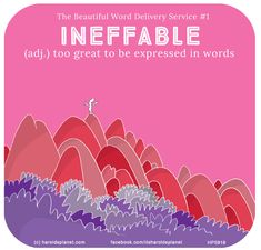 Harold's Planet: Beautiful Word Series #1: INEFFABLE (adj.) too great to be expressed in words