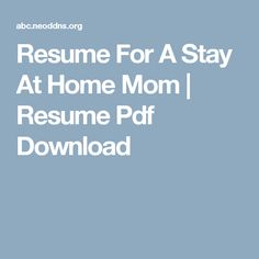 resume for a stay at home mom resume pdf download
