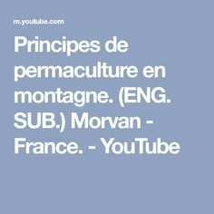 Principes de permaculture en montagne. (ENG. SUB.) Morvan - France. - YouTube Agriculture, Youtube, France, Gardening, Permaculture Garden, Backyard Farming, Lawn And Garden, Youtubers, Youtube Movies