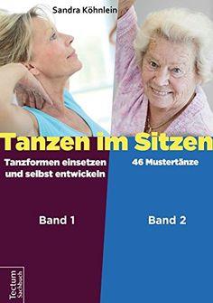 Tanzen im Sitzen (Teil 1-2): Teil 1: Tanzformen einsetzen und selbst entwickeln. Teil 2: 46 Mustertänze