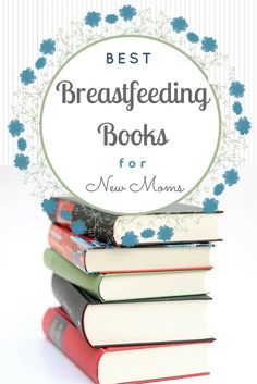 Best Breastfeeding Books for New Moms - My Top 5 Pick