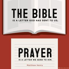 """""""The Bible is a letter God has sent to us; prayer is a letter we send to him."""" (Matthew Henry)"""