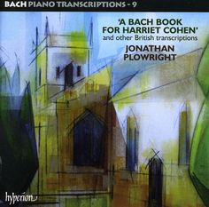 Jonathan Plowright - Piano Transcriptions Vol. 9- A Bach Book for Harriet Cohen and Other British Transcriptions