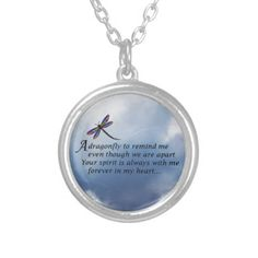 Dragonfly  Memorial Poem Custom Necklace  $26.95 The dragonfly is the symbol of spirit and transition, conveying the powerful message that the body dies and the soul lives on..  http://www.zazzle.com/AlwaysInMyHeart?rf=238984730097791553