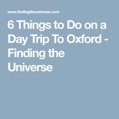 6 Things to Do on a Day Trip To Oxford - Finding the Universe