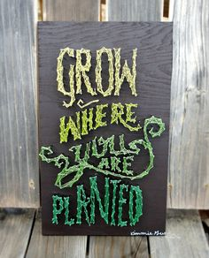 Grow Where You Are Planted - Typography - Nail & String Art  by Kimmie Geer  - www.etsy.com/shop/kimberlygeer
