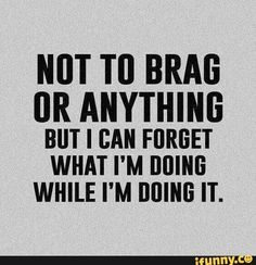 Not to brag but i can forget what i'm doing snarky funny ts Great Quotes, Me Quotes, Inspirational Quotes, Adhd Quotes, Haha Funny, Funny Memes, Funny Stuff, Hilarious, Jokes