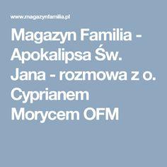 Magazyn Familia - Apokalipsa Św. Jana - rozmowa z o. Cyprianem Morycem OFM